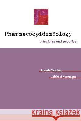 Pharmacoepidemiology: Principles & Practice Brenda Waning Michael Montagne William W. McCloskey 9780071355070