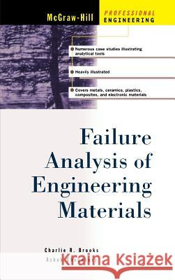 Failure Analysis of Engineering Materials Charlie R. Brooks Ashok Choudhury Ashok Choudhury 9780071357586
