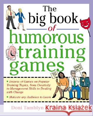 The Big Book of Humorous Training Games Doni Tamblyn Sharyn Weiss Sharyn Weiss 9780071357807