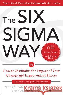 The Six Sigma Way: How GE, Motorola, and Other Top Companies are Honing Their Performance Peter S. Pande Robert P. Neuman Roland R. Cavanagh 9780071358064