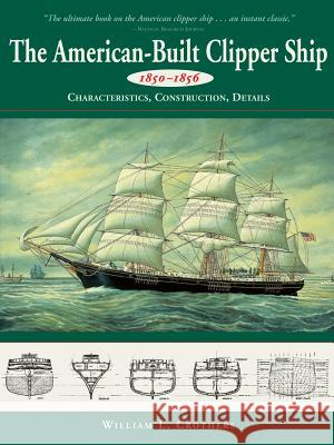 American-Built Clipper Ship, 1850-1856: Characteristics, Construction, and Details William L. Crothers 9780071358231