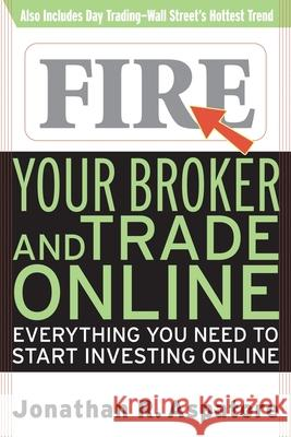 Fire Your Broker and Trade Online : Everything You Need to Start Investing Online Jonathan Reed Aspatore 9780071359481