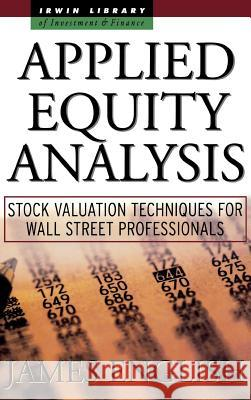 Applied Equity Analysis: Stock Valuation Techniques for Wall Street Professionals James R. English 9780071360517