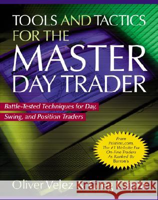 Tools and Tactics for the Master DayTrader: Battle-Tested Techniques for Day,  Swing, and Position Traders Oliver Velez Greg Capra Greg Capra 9780071360531