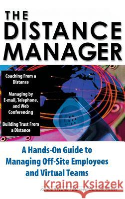 The Distance Manager: A Hands on Guide to Managing Off-Site Employees and Virtual Teams Kimball Fisher Mareen Fisher Mareen Fisher 9780071360654