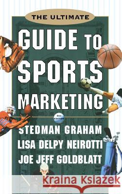 The Ultimate Guide to Sports Marketing Stedman Graham Joe Jeff Goldblatt Lisa Delpy Neirotti 9780071361248