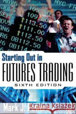 Starting Out in Futures Trading Mark J. Powers 9780071363907