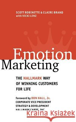 Emotion Marketing: The Hallmark Way of Winning Customers for Life Scott Robinette Claire Brand Vicki Lenz 9780071364140