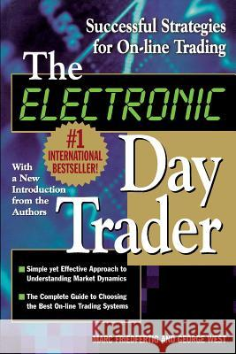 The Electronic Day Trader: Successful Strategies for On-Line Trading Marc Friedfertig George West 9780071364287