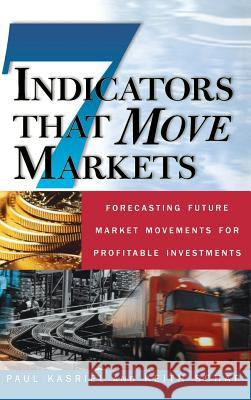 Seven Indicators That Move Markets: Forecasting Future Market Movements for Profitable Investments Paul Kasriel Keith Schap 9780071370134
