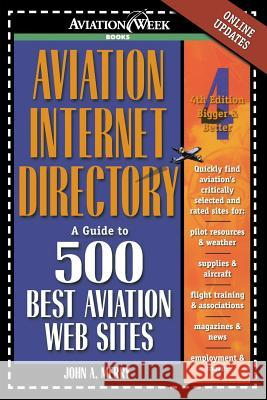 Aviation Internet Directory: A Guide to the 500 Best Web Sites John Allen Merry 9780071372169