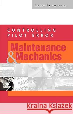 Controlling Pilot Error: Maintenance and Mechanics Larry W. Reithmaier L. W. Reithmaier 9780071373197