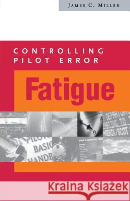 Controlling Pilot Error: Fatigue James C. Miller 9780071374125