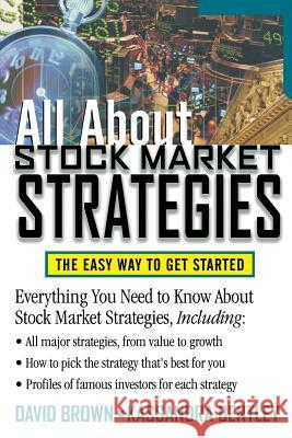 All about Stock Market Strategies: The Easy Way to Get Started David Brown Kassandra Bentley Kassandra Bentley 9780071374309