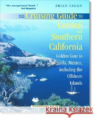 The Cruising Guide to Central and Southern California: Golden Gate to Ensenada, Mexico, Including the Offshore Islands Brian M. Fagan 9780071374644