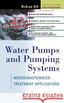 Water Pumps and Pumping Systems James B. Rishel 9780071374910