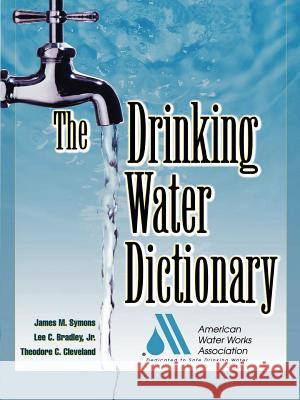 DRINKING WATER DICTIONARY AWWA (American Water Works Association)  James M. Symons Lee Jr. Bradley 9780071375139