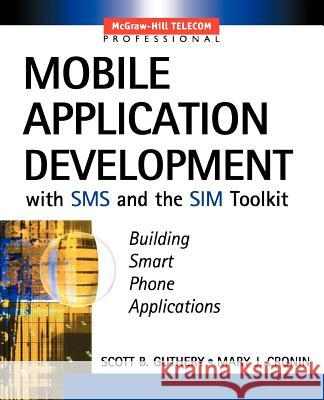 Mobile Application Development with SMS and the Sim Toolkit [With CDROM] Scott Guthery Mary Cronin Mary Cronin 9780071375405