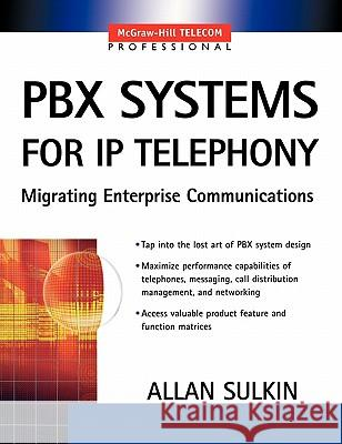 PBX Systems for IP Telephony Allan Sulkin 9780071375689 McGraw-Hill Professional Publishing