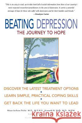Beating Depression: The Journey to Hope Maga E. Jackson-Triche Kenneth B. Wells Katherine Minnium 9780071376273