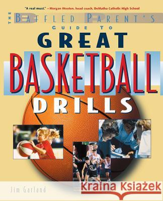 The Baffled Parent's Guide to Great Basketball Drills James Garland Jim Garland 9780071381413