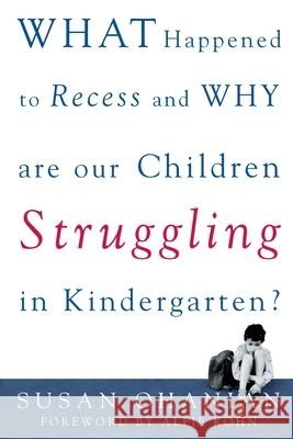 What Happened to Recess and Why Are Our Children Struggling in Kindergarten? Susan Ohanian 9780071383264