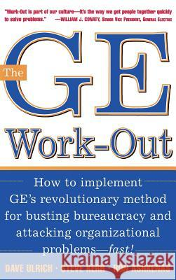 The GE Work-Out: How to Implement GE's Revolutionary Method for Busting Bureaucracy & Attacking Organizational Proble Dave Ulrich David Ulrich Steve Kerr 9780071384162
