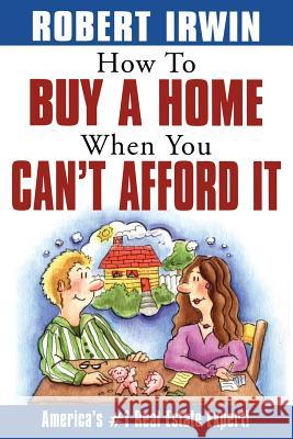 How to Buy a Home When You Can't Afford It Robert Irwin 9780071385183