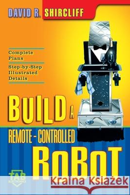 Build a Remote-Controlled Robot David R. Shircliff 9780071385435