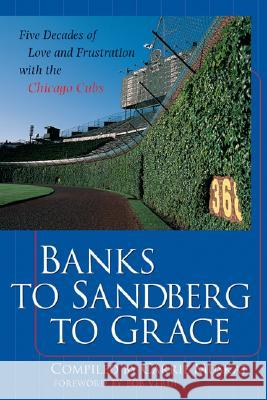 Banks to Sandberg to Grace: Five Decades of Love and Frustration with the Chicago Cubs C. Muskat Carrie Muskat Bob Verdi 9780071385565