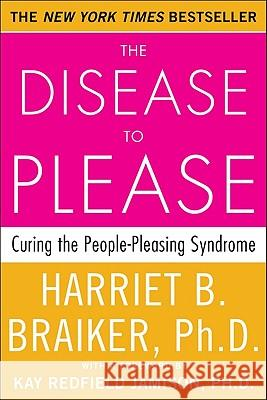 The Disease to Please: Curing the People-Pleasing Syndrome Harriet B. Braiker 9780071385640