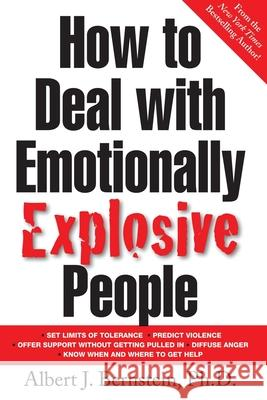 How to Deal with Emotionally Explosive People Albert J. Bernstein 9780071385695