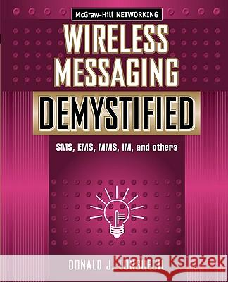 Wireless Messaging Demystified: SMS, EMS, Mms, Im, and Others Donald Longueuil 9780071386296