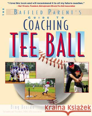 The Baffled Parent's Guide to Coaching Tee Ball Bing Broido H. W.