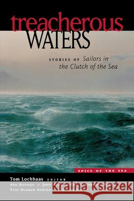 Treacherous Waters: Stories of Sailors in the Clutch of the Sea Tom Lochhaas 9780071388849