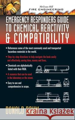 Emergency Responders Guide to Chemical Reactivity and Compatibility Donald A. Drum 9780071389006