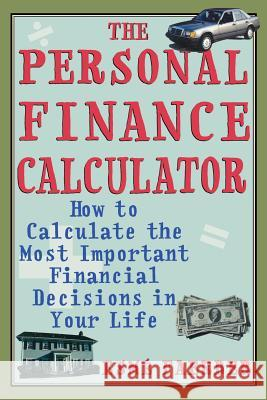 The Personal Finance Calculator: How to Calculate the Most Important Financial Decisions in Your Life Esme Faerber 9780071393904