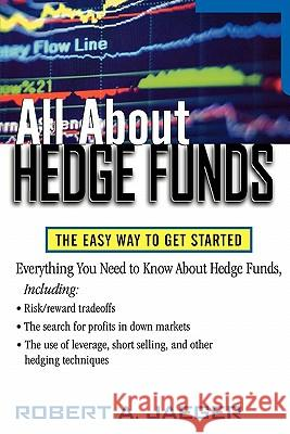 All about Hedge Funds: The Easy Way to Get Started Robert A. Jaeger 9780071393935