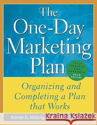 The One-Day Marketing Plan: Organizing and Completing a Plan That Works Roman G. Hiebing Scott W. Cooper 9780071395229