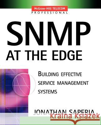 SNMP at the Edge Jonathan Saperia 9780071396899 McGraw-Hill Professional Publishing