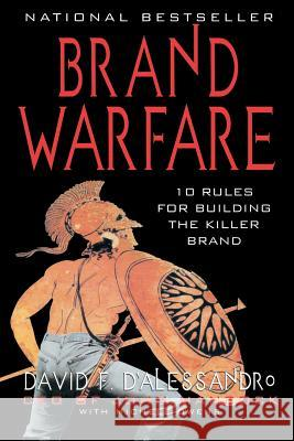 Brand Warfare: 10 Rules for Building the Killer Brand: 10 Rules for Building the Killer Brand David F. D'Alessandro D'Alessandro 9780071398503