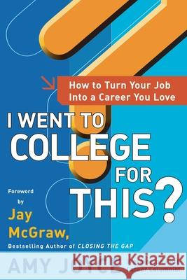 I Went to College for This?: How to Turn Your Entry Level Job Into a Career You Love Amy Joyce Jay McGraw 9780071400107
