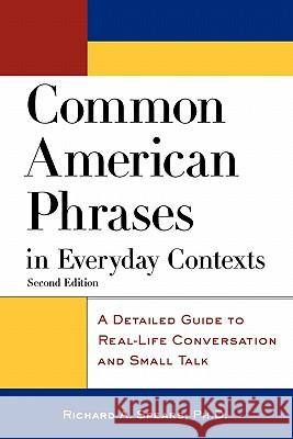 Common American Phrases in Everyday Contexts: A Detailed Guide to Real-Life Conversation and Small Talk Richard A. Spears 9780071405607