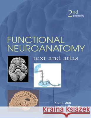 Functional Neuroanatomy: Text and Atlas, 2nd Edition: Text and Atlas Adel K. Afifi Ronald A. Bergman 9780071408127