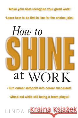 How to Shine at Work Linda R. Dominguez 9780071408653