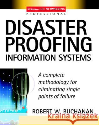 Disaster Proofing Information Systems Robert W. Buchanan Richard R. Devenuti 9780071409223 McGraw-Hill Professional Publishing