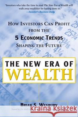 The New Era of Wealth : How Investors Can Profit from the Five Economic Trends Shaping the Future Brian S. Wesbury 9780071409407