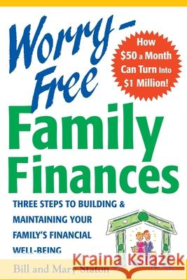 Worry-Free Family Finances: Three Steps to Building and Maintaining Your Family's Financial Well-Being Bill Staton Mary Staton 9780071409841