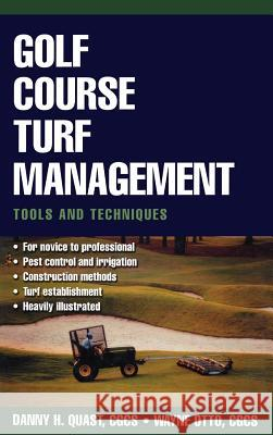 Golf Course Turf Management: Tools and Techniques David W. Fearis Danny H. Quast Wayne Otto 9780071410076