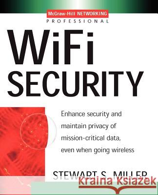 Wi-Fi Security Stewart S. Miller 9780071410731